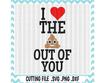 Poop Emoji Svg, I Love the **** Out of You Cutting File, Svg-Dxf-Fcm-Pdf-Png, Cut Files For Silhouette Cameo/ Cricut, Svg Download.