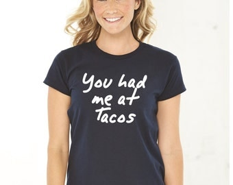You Had Me At Tacos Womens shirt, Men Shirt, Funny Shirt, Unisex T-shirt, Funny Tees