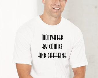 Motivated By Comics And Caffeine Womens shirt, Men Shirt, Funny Shirt, Comics Shirt, Cosplay Shirt, Unisex T-shirt, Funny Tees