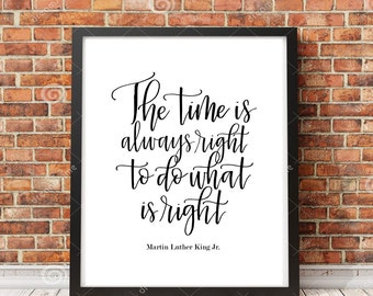 Martin Luther King Jr. Quote | The time is always right to do what is right | Calligraphy Printable 8x10 to Frame