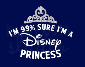 I'm 99% Sure I'm a Disney Princess Glitter Mom Girlfriend Mother Daughter  Vacation Family Iron On Transfer Disney Decal for T Shirt  314