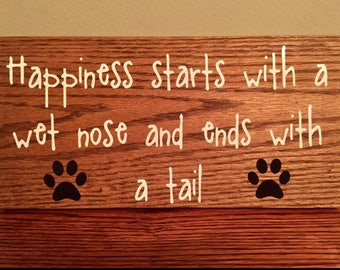 Happiness Starts With A Wet Nose And Ends With A Tail Sign, Pet Sign, Wall Decor, Wall Sign