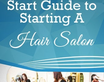 The Quick Start Guide to Starting  A Hair Salon