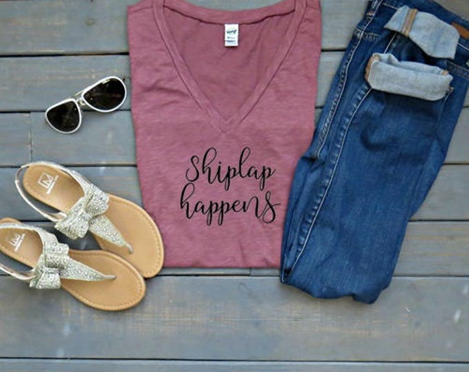 Shiplap Happens, Funny Women's Tee, Women's V-neck T-shirt, Chip and Joanna, Southern Mama Shirt,