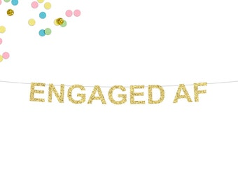 Engaged AF Glitter Banner | Engagement Banner | Engagement Party | Bridal Shower | Bachelorette Party Banner | Engagement Decorations