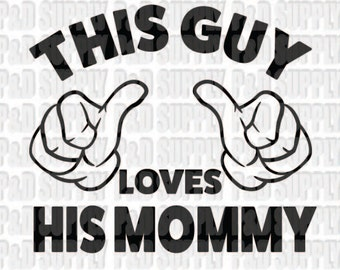 This Guy Loves His Mommy SVG, DXF - Digital Cut file for Cricut or Silhouette svg, dxf