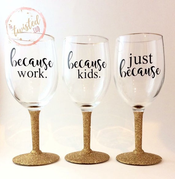 Because Work - Because Kids - Just Because - Wine Glass - Unbreakable - Because Wine Glass - Co Worker Gift - Mom Gift