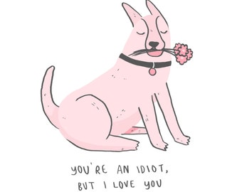 You're An Idiot, But I Love You // Illustrated Valentine's / Birthday / Anniversary / Greetings Card