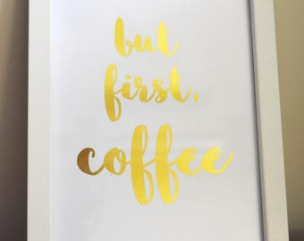 But First, Coffee foil print