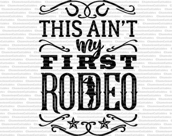 this ain't my first, rodeo, svg, western, texas, cut, file, vector, shirt, design, decal, sign, clipart, cowgirl, cuttable, cowgirl, lady
