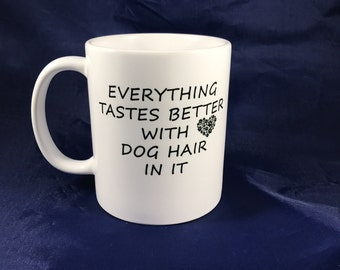 Everything Tastes Better With Dog Hair In It mug - Dog Lover - Pets - Paws - Heart - Fur baby - Fur kids - Dogs - Pets