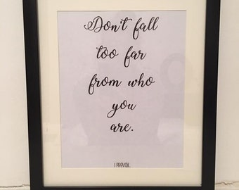 Don't fall too far from who you are, I prevail print, home decor, home print, gift