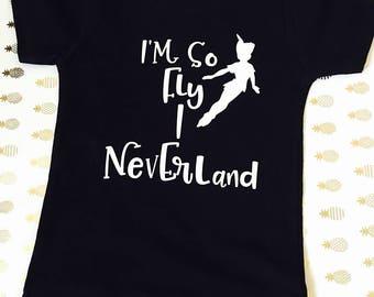 Im so fly I neverland - Peter Pan - disney tee - toddler tee - toddler shirt - toddler boy shirt - toddler girl shirt - never grow up