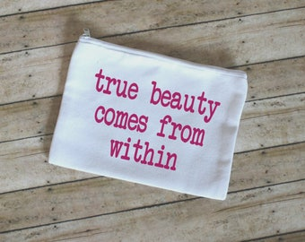 True Beauty Comes From Within Makeup Cosmetic Bag, Cotton Canvas, Small Bag, Gift for Her, Toiletry Bag, Pencil Pouch, Bridesmaid Gift