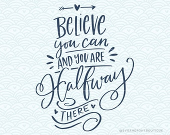 SVG Cuttable Vector - Believe you can - SVG Vector file. Print or Cricut /Sillouette. Motivational Hand Lettered Quote Inspirational goals