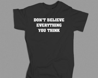 Dont believe everything you think. science shirt