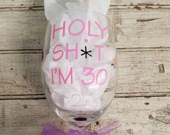 Glittered Wine Glass: Holy Sh*t I'm 30,40 or 50
