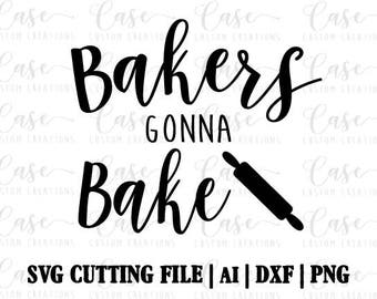 Bakers Gonna Bake SVG File, Ai, Dxf and Printable PNG | Instant Download | Cricut and Silhouette | Baking | Cooking | Rolling Pin