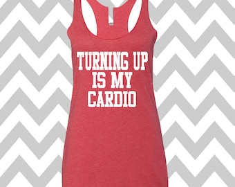 Turning Up Is My Cardio Tank Top Running Tee Exercise Tank Running Tank Top Cute Womens Gym Tank Top Funny Workout Top Graphic Tee Cardio