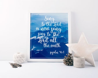 Mountain Bible Verse Print 8x10 Psalm 96:1, Sing to the Lord a new song; sing to the Lord all the earth, wall art