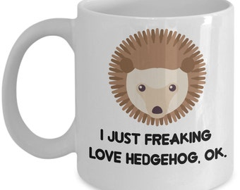 Hedgehog Coffee Mug - I Just Freaking Love Hedgehog , Ok - Funny Hedgehog Gifts