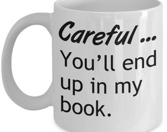 Funny Writer Mugs - Careful You'll End Up In My Book - Ideal Author Gifts