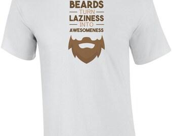 Beards Turn Laziness Into Awesomeness Shirt