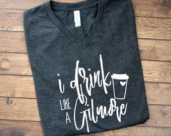 I Drink Like a Gilmore - Gilmore Girl Shirt - Coffee Shirts - Gilmore Girls Tee - Drink Coffee Like a Gilmore - Gilmore Girls Tshirt