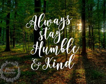Always Stay Humble & Kind - Humble and Kind Decal - Always Stay Humble Decal - Decal for Women - Country Women - Humble Women