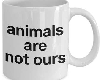 Animals are not ours - Unique gift mug for vegan, vegetarian