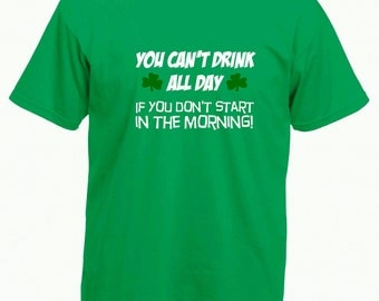 St. Patrick's Day Tee Shirt - You Can't Drink All Day Funny Irish T Shirt