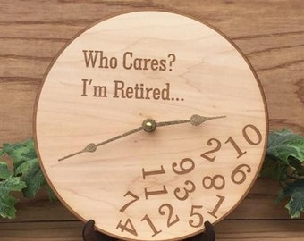 Who Cares I'm Retired Wooden Clock- Who Cares I'm Retired Engraved Wall Clock