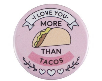 "I Love You More Than Tacos 1.25"" Button Pin"