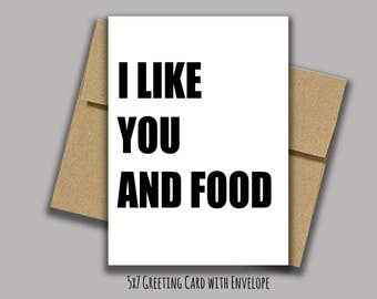 I Like You and Food - 5x7 Greeting Card with Envelope - Blank Inside - Funny Card - Humorous Card for Friend - Card for Significant Other
