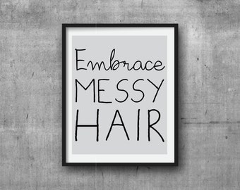 Embrace messy hair, Digital Print, Art Print, Typography, Wall Art, Graphic Print