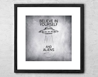 Believe in Yourself and Aliens Quote - UFO Poster - Motivational Wall Decor - Sci Fi Art - Flying Saucer - UFO Print - UFO Art - Wall Decor