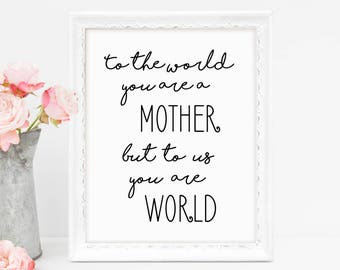 Mothers Day Gift, Black And White, To The World You Are A Mother, Wall Art Print, Mother, Gift For Wife, Instant Download, Printable Art