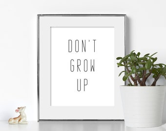 Black and White Prints Black and White Art Digital download Bedroom Wall Decor Don't Grow Up Living Room Decor Minimalist Quote Wall Art