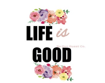 Life is Good Printable