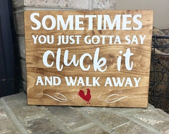 Sometimes You Just Have To say Cluck It & Walk Away