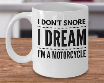 Biker Coffee Mug - Gift For Motorcycle Lover - Biker Gift Idea - I Don't Snore I Dream I'm A Motorcycle - Funny Biker Cup