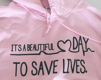 Its a beautiful day to save lives sweatshirt, hoodies, unisex, Tumblr, Greys