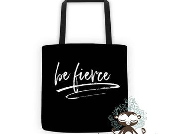 Be Fierce Tote Bag // Reusable Shopping Bag, Gift, Gear Bag, Grocery Bag // Inspiration, Empowerment, Feminism