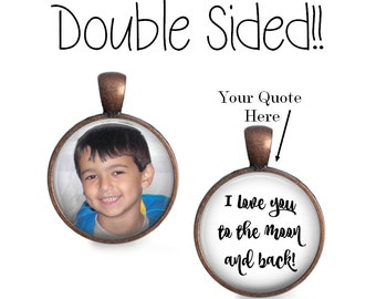 NEW - Double Sided Custom Quote and Photo Pendant, Necklace or Key Chain - Choice of Bezel Color and Font - Photo and Saying