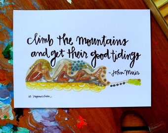 climb the mountains and get their good tidings - john muir quote - 5 x 7 inches