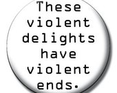 Westworld 1 Inch Pinback Button - Shakespeare Quote - These Violent Delights Have Violent Ends - Romeo and Juliet