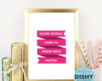 Good Things Come To Those Who Hustle Hot Pink Printable Art Typography Wall Print Inspirational Quote Boss Lady Art Dorm Decor Home Decor