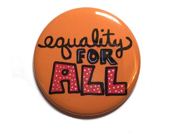 Equality for All Pin or Magnet - Equal Rights, Human Rights or Social Justice Pinback Button or Fridge Magnet for Political Protest or March