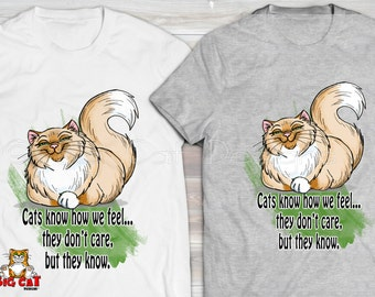 CATS KNOW how we Feel the Dont Care But They Know. Cute Cat Tshirt.  Cat lovers tshirt.  Cat Lover Gift.