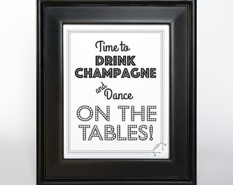 Drink Champagne and Dance on the Tables Sign Printable DIY Wedding Decor 8x10 5x7 4x6 Reception Digital File